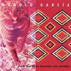 Para Que No Se Duerman Mis Sentidos - Manolo Garcia