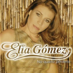 No Quiero Perderte - Elia Gómez