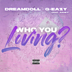 Who You Loving? - DreamDoll, G-Eazy, Rahky