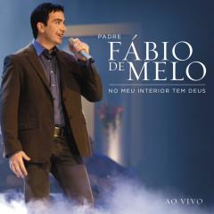 No meu interior tem Deus (Ao Vivo) - Padre Fábio De Melo