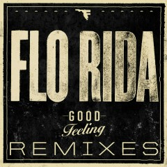 Good Feeling (Remixes) - Flo Rida