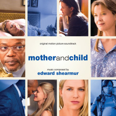 Mother And Child (Original Motion Picture Soundtrack) - Edward Shearmur