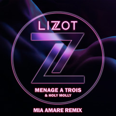 Menage A Trois (Mia Amare Remix) - LIZOT, Holy Molly