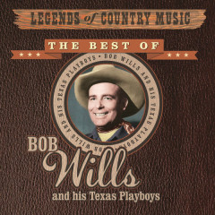 Legends of Country Music: Bob Wills and His Texas Playboys - Bob Wills and His Texas Playboys