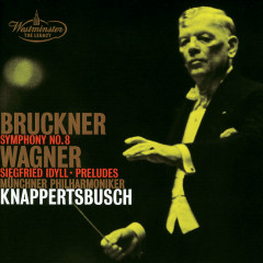 Bruckner: Symphony No.8 / Wagner: Siegfried Idyll; Preludes - Münchner Philharmoniker, Hans Knappertsbusch