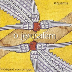 Hildegard von Bingen: O Jerusalem - Sequentia
