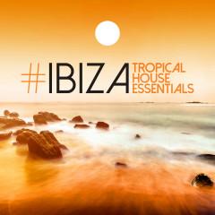 #Ibiza: Tropical House Essentials - Various Artists
