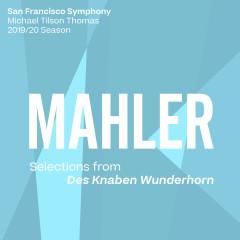 Mahler: Selections from Des Knaben Wunderhorn - San Francisco Symphony, Michael Tilson Thomas, Sasha Cooke