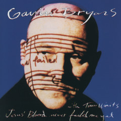 Bryars: Jesus' Blood Never Failed Me Yet - Gavin Bryars Ensemble, Tom Waits