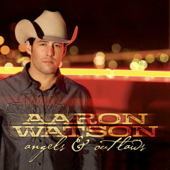 Angels & Outlaws - Aaron Watson