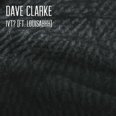 IVT? (feat. Louisahhh) - Dave Clarke, Louisahhh