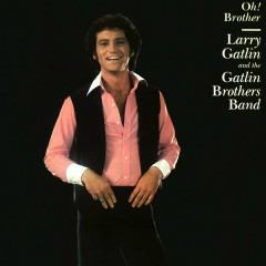 Oh! Brother - Larry Gatlin & The Gatlin Brothers Band