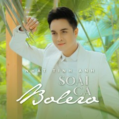Soái Ca Bolero (EP) - Nhật Tinh Anh
