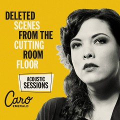 Deleted Scenes From The Cutting Room Floor - Acoustic Sessions - Caro Emerald