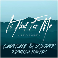 Is That For Me (Chachi & Dstar Rumble Remix) - Alesso, Anitta