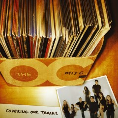 Music From The O.C. Mix 6: Covering Our Tracks - Various Artists