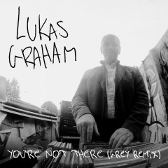 You're Not There (Grey Remix) - Lukas Graham