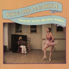 Dancer With Bruised Knees - Kate & Anna McGarrigle