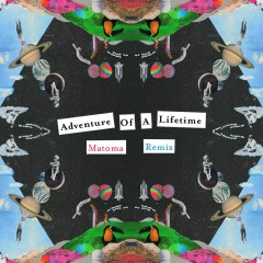 Adventure of a Lifetime (Matoma Remix)