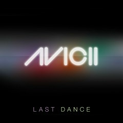 Last Dance (Remixes) - Avicii