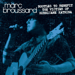 Bootleg To Benefit The Victims of Hurricane Katrina - Marc Broussard
