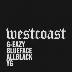 West Coast (feat. Blueface, ALLBLACK & YG) - G-Eazy, Blueface, ALLBLACK, YG