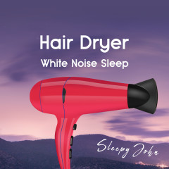 Hair Dryer - White Noise Sleep - Sleepy John