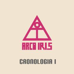 Arco Iris - Cronologiá I - Arco Iris