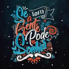 Se a Gente Pode Sonhar - SoFly