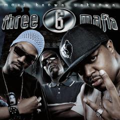 Most Known Unknown (Explicit) - Three 6 Mafia