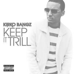 Keep It Trill - Kirko Bangz