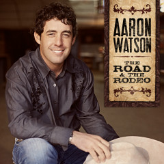 The Road & The Rodeo - Aaron Watson