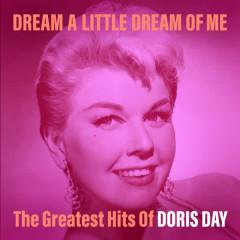 Dream a Little Dream of Me: The Greatest Hits of Doris Day - Doris Day