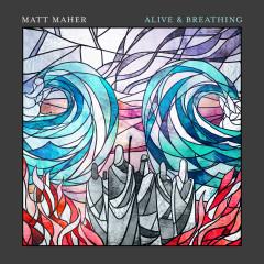 Alive & Breathing - Matt Maher