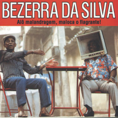 Alô Malandragem Maloca o Flagrante - Bezerra Da Silva