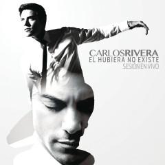 El Hubiera No Existe (Sesíon en Vivo) - Carlos Rivera