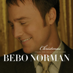 Christmas... From The Realms Of Glory - Bebo Norman