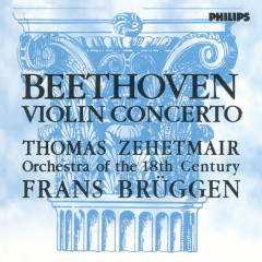 Beethoven: Violin Concerto - Thomas Zehetmair, Orchestra Of The 18th Century, Frans Brüggen