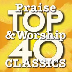 Top 40 Praise & Worship Classics - Maranatha! Praise Band