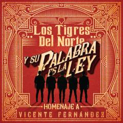 Y Su Palabra Es La Ley Homenaje A Vicente Fernández - Los Tigres Del Norte