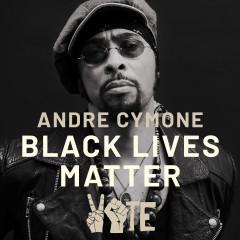 Black Lives Matter - André Cymone