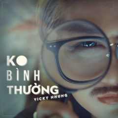 Không Bình Thường (Single) - Vicky Nhung