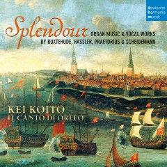 Splendour - Organ Music & Vocal Works by Buxtehude, Hassler, Praetorius & Scheidemann - Kei Koito
