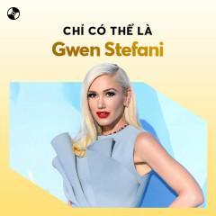Chỉ Có Thể Là Gwen Stefani - Gwen Stefani