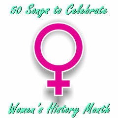 50 Songs to Celebrate Women's History Month - Various Artists