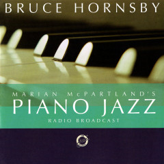 Marian McPartland's Piano Jazz Radio Broadcast With Bruce Hornsby - Bruce Hornsby