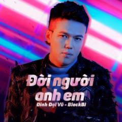 Đời Người Anh Em (Single) - Đinh Đại Vũ, BlackBi