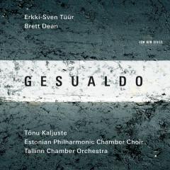 Gesualdo / Erkki-Sven Tüür / Brett Dean - Tallinn Chamber Orchestra, Tõnu Kaljuste, Estonian Philharmonic Chamber Choir