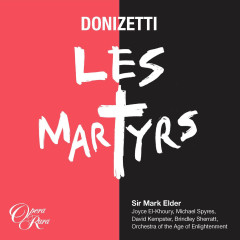 Donizetti: Les Martyrs - Joyce El-Khoury, Michael Spyres, David Kempster, Brindley Sherratt, Orchestra Of The Age Of Enlightenment