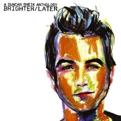 Brighter/Later: A Duncan Sheik Anthology - Duncan Sheik